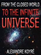 From The Closed World To The Infinite Universe ebook by Alexandre Koyré