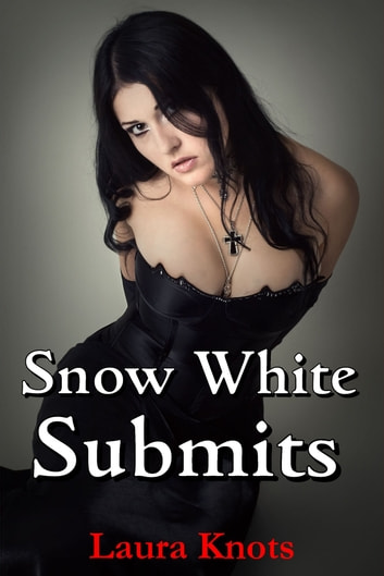 SNOW WHITE SUBMITS ebook by LAURA KNOTS