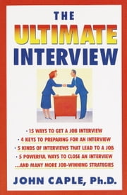 The Ultimate Interview ebook by John Caple, Ph.D.