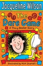 The Dare Game ebook by Jacqueline Wilson,Nick Sharratt