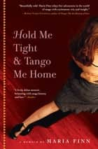 Hold Me Tight & Tango Me Home - A Memoir ebook by Maria Finn