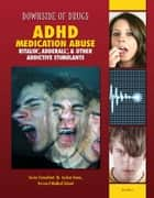 ADHD Medication Abuse - Ritalin®, Adderall®, & Other Addictive Stimulants ebook by