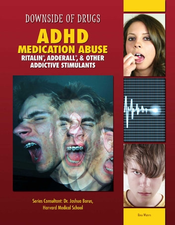 ADHD Medication Abuse - Ritalin®, Adderall®, & Other Addictive Stimulants ebook by Rosa Waters