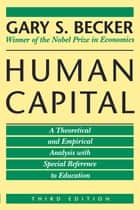 Human Capital - A Theoretical and Empirical Analysis, with Special Reference to Education ebook by Gary S. Becker