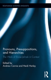 Pronouns, Presuppositions, and Hierarchies - The Work of Eloise Jelinek in Context ebook by Andrew Carnie, Heidi Harley