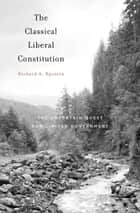 The Classical Liberal Constitution ebook by Richard A. Epstein