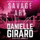 Savage Art audiobook by Danielle Girard