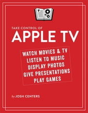 Take Control of Apple TV ebook by Josh Centers
