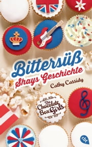 Die Chocolate Box Girls - Bittersüß - Shays Geschichte ebook by Cathy Cassidy