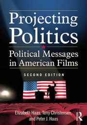 Projecting Politics - Political Messages in American Films ebook by Elizabeth Haas,Terry Christensen,Peter J. Haas