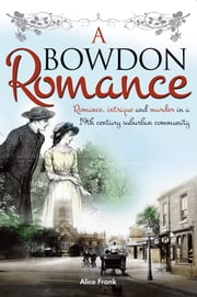 A Bowden Romance - Romance, Intrigue and Murder in a 19th Century Suburban Community ebook by Alice Frank,Chris Newton