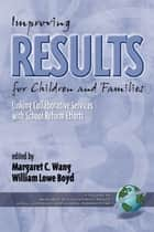 Improving Results for Children and Families ebook by Margaret C. Wang,William Lowe Boyd