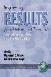 Improving Results for Children and Families - Linking Collaborative Services with School Reform Efforts ebook by Margaret C. Wang,William Lowe Boyd