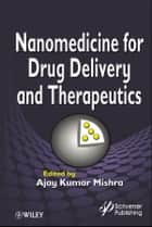 Nanomedicine for Drug Delivery and Therapeutics ebook by Ajay Kumar Mishra