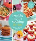 Healthy Home Cooking for Kids ebook by Emily Rose Brott