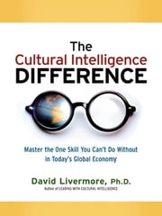 The Cultural Intelligence Difference Special Ebook Edition - Master the One Skill You Can't Do Without in Today's Global Economy ebook by David LIVERMORE