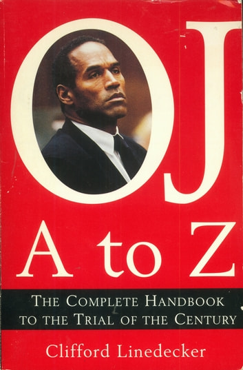 O.J. A to Z - The Complete Handbook to the Trial of the Century ebook by Clifford L. Linedecker
