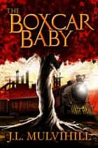 The Boxcar Baby - Book One ebook by J L  Mulvihill