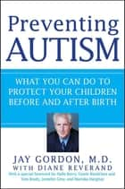 Preventing Autism - What You Can Do to Protect Your Children Before and After Birth ebook by Jay Gordon