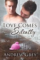 Love Comes Silently ebook by Andrew Grey,L.C. Chase