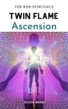 The Simple ASCENSION Book - A Beginner's Guide To Twin Flame Spirituality ebook by Silvia Moon