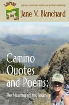 Camino Quotes and Poems: The Meaning of the Journey ebook by Jane V. Blanchard
