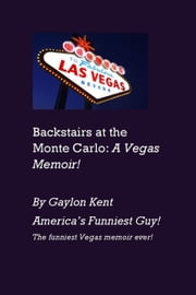 Backstairs at the Monte Carlo: A Vegas Memoir!