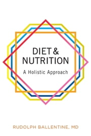 Diet and Nutrition - A Holistic Approach ebook by Rudolph Ballentine