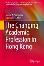 The Changing Academic Profession in Hong Kong ebook by Gerard A. Postiglione, Jisun Jung