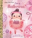 I'm a Ballerina! ebook by Sue Fliess, Joey Chou