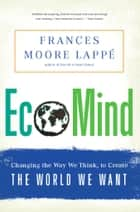EcoMind - Changing the Way We Think, to Create the World We Want ebook de Frances Moore Lappe