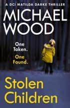 Stolen Children (DCI Matilda Darke Thriller, Book 6) ebook by
