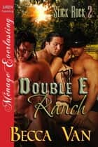 Double E Ranch ebook by Becca Van
