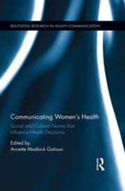Communicating Women's Health - Social and Cultural Norms that Influence Health Decisions ebook by
