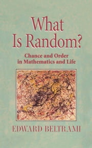 What Is Random? - Chance and Order in Mathematics and Life ebook by Edward Beltrami
