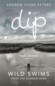 Dip - Wild Swims from the Borderlands ebook by Andrew Fusek Peters