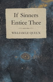 If Sinners Entice Thee ebook by William Le Queux