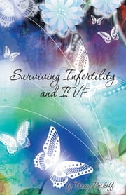 Surviving Infertility and IVF ebook by Tracey Beikoff