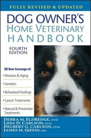 Dog Owner's Home Veterinary Handbook ebook by Debra M. Eldredge DVM,Liisa D. Carlson DVM,Delbert G. Carlson DVM,James M. Giffin MD,Beth Adelman