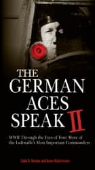 The German Aces Speak II ebook by Colin D. Heaton,Anne-Marie Lewis