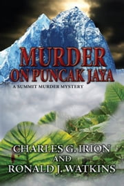 Murder on Puncak Jaya ebook by Charles G. Irion,Ronald J. Watkins