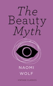 The Beauty Myth (Vintage Feminism Short Edition) ebook by Naomi Wolf