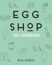 Egg Shop - The Cookbook ebook by Nick Korbee
