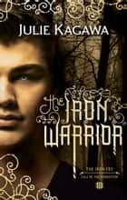 The Iron Warrior (The Iron Fey, Book 7) ebook by Julie Kagawa