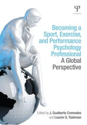Becoming a Sport, Exercise, and Performance Psychology Professional - A Global Perspective ebook by J. Gualberto Cremades,Lauren S. Tashman