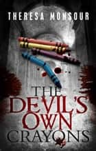 The Devil's Own Crayons ebook by Theresa Monsour