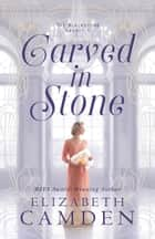 Carved in Stone (The Blackstone Legacy Book #1) ebook by Elizabeth Camden