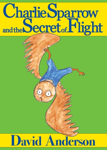 Charlie Sparrow and the Secret of Flight ebook by David Anderson