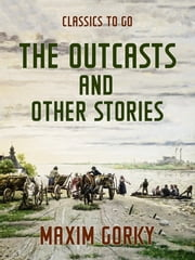 The Outcasts and Other Stories 電子書 by Maxim Gorky