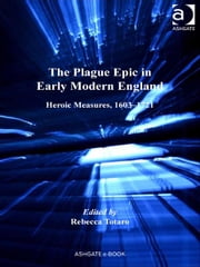 The Plague Epic in Early Modern England - Heroic Measures, 1603–1721 ebook by Professor Rebecca Totaro